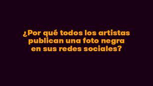 Entérate por qué los artistas han puesto una foto negra en sus perfiles