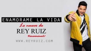 ¡Escucha la nueva canción de Rey Ruiz llamada 'Enamórame la vida'!